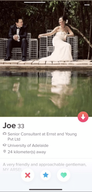 Yikes to the max: Joе 33  Senior Consultant at Ernst and Young  Pvt Ltd  University of Adelaide  24 kilometer(s) away  A very friendly and approachable gentleman,  MY ARSE!  X\ Yikes to the max