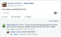 zackisontumblr:   blameaspartame:  Whup Tee Doo  Jo Ann has had ENOUGH : Jo Ann  November 23, 2015  Green Giant  Your celery is ALWAYS FILTHY  1 Comment  Like -Comment →Share  Chronological  Green Giant Hi Jo Ann - I'm sorry to hear that! We appreciate the comment  and I'll be sure to pass your feedback along to the rest of our team. -Ashley  Like Reply December 7, 2015 at 3:22pm  WHUP TEE DOO!!!!  Jo Ann  Like Reply December 9, 2015 at 2:58am zackisontumblr:   blameaspartame:  Whup Tee Doo  Jo Ann has had ENOUGH