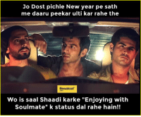 "Memes, 🤖, and Soulmate: Jo Dost pichle New year pe sath  me daaru peekar ulti kar rahe the  Bewakoof  Wo is saal Shaadi karke ""Enjoying with  Soulmate"" k status dal rahe hain!! Shaadi season"