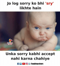 Sorry, Indianpeoplefacebook, and Log: Jo log sorry ko bhi 'sry  likhte hain  AUGHING  Unka sorry kabhi accept  nahi karna chahive  f/laughingcolours
