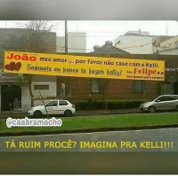 "Ass, Memes, and 🤖: Joao meu amor... , por favor nao case coma Kelli  .  60a"",  Sowteele eupaoon te baser helial Ass.FelipeRN  (tou homem para sempre)  (acaabramacho  TA RUIM PROCE? IMAGINA PRA KELLI ! !! Vixi 😂😂 segue @caabramacho"