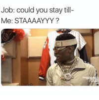 Hell, Job, and You: Job: could you stay till  Me: STAAAAYYY?  EBRE Oh hell nah! 💀 https://t.co/ac5Z8BErvY
