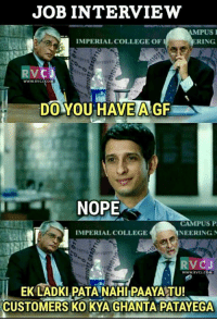 Job Interview, Memes, and 🤖: JOB INTERVIEW  AMPUS  RING  IMPERIAL COLLEGE OF I  WWW RVCJ COM  DO YOU HAVE A GF  NOPE  CAMPUS PI  IMPERIAL COLLEGE  NEERING N  VOC J  WWW. RVCU.COM  EK LADKI PATANAHIIPAAYATU!  CUSTOMERS KOKYAGHANTAPATAYEGA EPIC beizzati.  For Unique Posts, Join Us On Instagram At--> RVCJinsta
