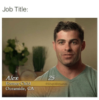 Same same.: Job Title:  Alex  Former Child  Oceanside, CA  25  estupidResumes Same same.