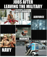 America, Memes, and Army: JOBS AFTER  LEAVING THE MILITARY  COAST GUARD  AIRFORCE  MARINES  ARMY  NAVY Yay dream jobs haha 😂 jobs aftermilitary military militarylife militarymemes army usarmy usarmyreserves navy usnavy solider seaman marine marines usmc devildog devildogs airforce chairforce airman usaf aimhigh usa america