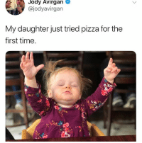 If you don't follow our account @pizza you twisted.: Jody  Avirgan  @jodyavirgan  My daughter just tried pizza for the  first time. If you don't follow our account @pizza you twisted.
