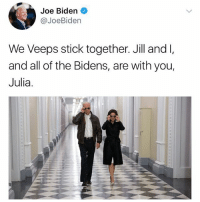 😥: Joe Biden  @JoeBiden  We Veeps stick together. Jill and I,  and all of the Bidens, are with you,  Julia. 😥