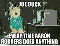 Aaron Rodgers, God, and Memes: JOE BUCK  EVERYTIME AARON  RODGERS DOES ANYTHING Oh god, Joe Buck calling a Packer game. https://t.co/dhv6DbNv5E