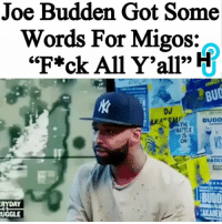 "Beef, Joe Budden, and Memes: Joe Budden Got Some  Words For Migos:  ""f*ck All Y'all"" H  oS.  DJ  BATTLE  Os  KADE  BUDD  DAY  UGGLE HU Staff: Kecia Gayle @kecia.cecilia It doesn't look like Joe Budden and Migos will be getting over their beef anytime soon. _________________________________________________________________________ When the world saw the wild moments of Joe Budden wrapping up Migos BET Awards interview in a very abrupt way, For the viewers, it was hard to tell what really cause Joe to act that way. Now, on the show Every Day Struggles with Joe and and DJ Akademiks, the rapper makes everything a little bit more clear. _________________________________________________________________________ More on thehollywoodunlocked.com(link in bio)"