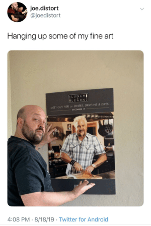 Flavor town is life: joe.distort  @joedistort  Hanging up some of my fine art  LUNCH  LEARN  MEET GUY FIERI OF DINERS, DRIVE-INS & DIVES  DECEMBER 19  Sn  4:08 PM 8/18/19 Twitter for Android Flavor town is life