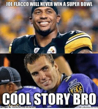 Facebook, Meme, and Nfl: JOE FLACCO WILL NEVER WIN A SUPER BOWL  COOL STORY BRO  Brought By Facebook.com NFIMemez Flacco: Super Bowl Champion!