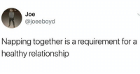 I Bet, Girl Memes, and Bet: Joe  @joeeboyd  Napping together is a requirement for a  healthy relationship First thing you learn in couples therapy I bet