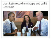 Memes, Record, and Mixtape: Joe: Let's record a mixtape and call it  JoeBama