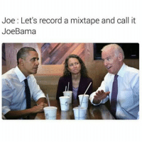 Memes, Record, and Mixtape: Joe: Let's record a mixtape and call it  JoeBama I'd Bang Their Mixtape 😂😂😂😂😂😂 pettypost pettyastheycome straightclownin hegotjokes jokesfordays itsjustjokespeople itsfunnytome funnyisfunny randomhumor musichumor hiphophumor joebiden barackobama