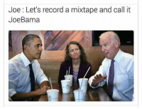 Memes, Record, and Mixtape: Joe: Let's record a mixtape and call it  JoeBama Lmaooooo