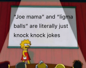 "Knock knock. Who's there? Joe...: ""Joe mama"" and ""ligma  balls"" are literally just  knock knock jokes Knock knock. Who's there? Joe..."