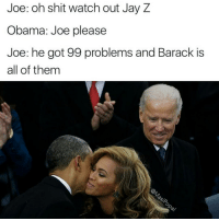 (@masipopal): Joe: oh shit watch out Jay Z  Obama: Joe please  Joe: he got 99 problems and Barack is  all of them (@masipopal)