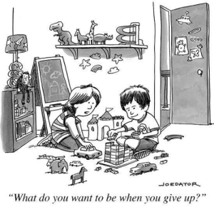 "The New Yorker gets it right on the money: JOEDATOR  ""What do you want to be when you give up?"" The New Yorker gets it right on the money"