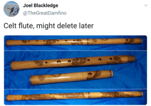 Flute, Delete, and Might: Joel Blackledge  @TheGreatDamfino  Celt flute, might delete later Took me a second