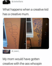 "Ass, Memes, and Mom: @Joelwillans  What happens when a creative kid  has a creative mum.  @_saavi  My mom would have gotten  creative with the ass whoopin <p>Thanks mom via /r/memes <a href=""https://ift.tt/2zL1FVf"">https://ift.tt/2zL1FVf</a></p>"