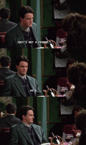 gardenoffish: ruffboijuliaburnsides:  apprenticeofdoyle: I think everyday about how Friends could have been good if it was a show about two gay roommates (chef monica and author chandler) who fall for their new, bright-eyed, adorable, bisexual neighbors across the hall (actors rachel and joey), and, mysteriously, ross just isn't fucking in it Phoebe still comes in to say weird things and sing the song about the smelly cat and Ross is just nonexistent.    Ross died of influenza  : JOEY S NOT A FRIEND.   HE'S... gardenoffish: ruffboijuliaburnsides:  apprenticeofdoyle: I think everyday about how Friends could have been good if it was a show about two gay roommates (chef monica and author chandler) who fall for their new, bright-eyed, adorable, bisexual neighbors across the hall (actors rachel and joey), and, mysteriously, ross just isn't fucking in it Phoebe still comes in to say weird things and sing the song about the smelly cat and Ross is just nonexistent.    Ross died of influenza