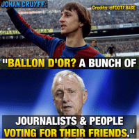 Arsenal, Barcelona, and Chelsea: JOHAN CRUYFF.  Credits: @FOOTY BASE  BALLON DIOR? A BUNCH OF  JOURNALISTS & PEOPLE  VOTING FOR THEIR FRIENDS.Il Words by the legend Johan Cruyff 💬 Your thoughts? 👇 Double Tap and follow @footy.base more! 🔥 ___________________________________________ football soccer messi cr7 bundesliga bpl laliga seriea realmadrid barcelona atletico bayern bvb juventus milan chelsea arsenal manutd liverpool leicester neymar james bale neuer pirlo auba reus pogba dybala