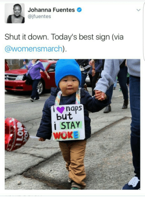 Best, Down, and Via: Johanna Fuentes  @jfuentes  Shut it down. Today's best sign (via  @womensmarch)  naps  but  STAY  WOKE He shut it down ✊
