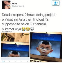 Memes, Summer, and Deadass: john  ajohnnnn d  Deadass spent 2 hours doing project  on Youth in Asia then find out it's  supposed to be on Euthanasia.  Summer Wya  es  Featured @will Lent  Youth in Asia A Crisis  Patrick Devlin & John Doyle  Youth In Asia: A Crisis  By: Patrick Devlin & John Doyle  Reply to john 😂😂Damn