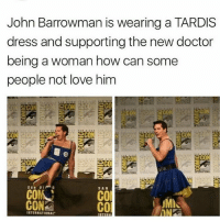 Doctor, Love, and Memes: John Barrowman is wearing a TARDIS  dress and supporting the new doctor  being a woman how can some  people not love him  으  CO  ec  co  CO  CON mattsmith doctorwho eleven tardis fezesarecool DW bowtiesarecool drwho davidtennant Christophereccleston petercapaldi ten twelve nine