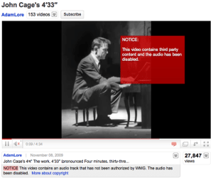 "teal-deer: turhansbeycompany:  jimtheviking:  hardmiracle:  john cage's 4'33"" is fucking silence someone put a copyright on the absence of sound and then disabled the audio of a video of the absence of sound what a time to be alive  #john cage would have been so happy #it's so meta #he would have pissed his pants  I think this is where I bring up the death metal cover of 4' 33"" someone did.  That death metal cover is fucking perfect : John Cage's 4'33""  AdamLore 153 videosSubscribe  NOTICE:  This video contains third party  content and the audio has been  disabled  x0:09/4:34  27,847  AdamLore November 08, 2009  John Cage's 4 The work, 433* (pronounced Four minutes, thirty-thre...  NOTICE This video contains an audio track that has not been authorized by WMG. The audio has  lesideb:t koi More about copyright  views teal-deer: turhansbeycompany:  jimtheviking:  hardmiracle:  john cage's 4'33"" is fucking silence someone put a copyright on the absence of sound and then disabled the audio of a video of the absence of sound what a time to be alive  #john cage would have been so happy #it's so meta #he would have pissed his pants  I think this is where I bring up the death metal cover of 4' 33"" someone did.  That death metal cover is fucking perfect"