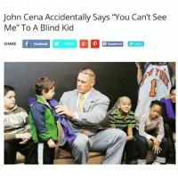 "John Cena Accidentally Says ""You Can't See  Me"" To A Blind Kid  SHARE  Facebook Wow! V fucked up if true🚫👀👋🏼(@meme.w0rld)"