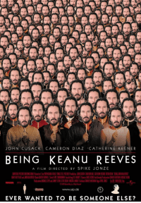 Reddit these days...: JOHN CUSACK CAMERON DIAZ CATHERINE KEENER  BEING KEANU REEVES  A FILM DIRECTED BY SPIKE JONZE  www.uip.de  EVER WANTED TO BE SOMEONE ELSE? Reddit these days...
