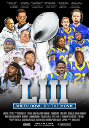 "Lmao spot on (Via: BarstoolSports): JOHN D  TY DOLLA SIGN  STEPHON GMORE  BILL  BELICHICK  SONY  JULIAN EDELMAN  "".  AARON Do  SUPER BOWL 53: THE MOVIE  BARSTOOL PICTURES ""7 ADAM MICKAY STARRING MARK WAH BERG TOM HANKS RYAN GOSLING CRS PRATI MUCHA BJORDAN KEVIN HART  PAUL RWON 1 EDGERTON J SMO VE CHANNING WUM O SEA ACKSON R SUPER BO 1.51 THE MOVE ฯ BARSTOL S PLriNK  PEYTON HILLIS  칡 ROGER DEAKINS  THE RUSSO BROTHERS 맵' PUSH BY SAPPHIRE  吲ORDANPEELE  NTS CAEFEBRUARY 3, 2018 Lmao spot on (Via: BarstoolSports)"