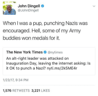New York Time: John Dingell  @John Dingell  When I was a pup, punching Nazis was  encouraged. Hell, some of my Army  buddies won medals for it.  The New York Times  @nytimes  An alt-right leader was attacked on  Inauguration Day, leaving the internet asking: ls  it OK to punch a Nazi? nyti.ms/2k5ME4r  1/23/17, 9:34 PM  1,576  RETWEETS  3,221  LIKES