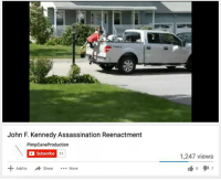 Reenactment: John F Kennedy Assassination Reenactment  PimpCane Production  D Subscribe  11  Add to  Share More  1,247 views