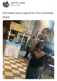 Ass, Blackpeopletwitter, and Old: John 'Fu' Jacob  @lmJustFu  She better have a permit for this Lemonade  Stand  NADE  AND The cops better shut her old ass down! (via /r/BlackPeopleTwitter)