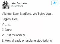 Philadelphia Eagles, Nfl, and Vikings: John Gonzalez  John Gonz  Vikings: Sam Bradford. We'll give you.  Eagles: Deal  E: Done  V: ...1st rounder &...  E: He's already on a plane stop talking AMAZING!!!!  Via - John Gonzalez