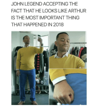 Arthur, John Legend, and Memes: JOHN LEGEND ACCEPTING THE  FACT THAT HE LOOKS LIKE ARTHUR  IS THE MOST IMPORTANT THING  THAT HAPPENED IN 2018 Dead 😭 goodgirlwithbadthoughts 💅🏼