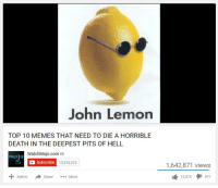 "Dank, Meme, and Memes: John Lemon  TOP 10 MEMES THAT NEED TO DIE A HORRIBLE  DEATH IN THE DEEPEST PITS OF HELL  WatchMojo.com a  molo  Subscribe  13,516,375  1,642,871 views  15,570697  Add toShare.. <p>John Lemon is for normies via /r/dank_meme <a href=""http://ift.tt/2ijYvuy"">http://ift.tt/2ijYvuy</a></p>"