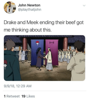 Beef, Dank, and Drake: John Newton  @playthatjohn  Drake and Meek ending their beef got  me thinking about this.  9/9/18, 12:29 AM  1 Retweet 19 Likes Now hit us with the R.I.C.O. by michaelsted1 MORE MEMES