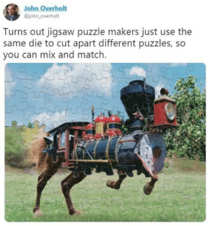 You could put different pieces in one box and confuse the hell out of grandma!: John Overholt  @john_overholt  Turns out jigsaw puzzle makers just use the  same die to cut apart different puzzles, so  you can mix and match. You could put different pieces in one box and confuse the hell out of grandma!