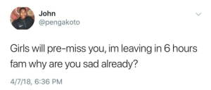 Separation anxiety: John  @pengakoto  Girls will pre-miss you, im leaving in 6 hours  fam why are you sad already?  4/7/18, 6:36 PM Separation anxiety