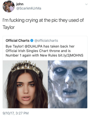 andrewbelami:  GjdjshfjsjdjanJDJSJF: john  @Scarlet4UrMa  I'm fucking crying at the pic they used of  Taylor  Official Charts @officialcharts  Bye Taylor! @DUALIPA has taken back her  Official Irish Singles Chart throne and is  Number 1 again with New Rules bit.ly/2jMOHNS  9/10/17, 3:27 PM andrewbelami:  GjdjshfjsjdjanJDJSJF