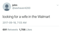 Walmart, Wife, and Looking: john  @sexhaver4200  looking for a wife in the Walmart  2017-09-18, 7:03 AM  691 Retweets 1,706 Likes