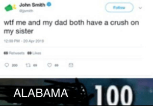 Crush, Dad, and Reddit: John Smith  Follow  wtf me and my dad both have a crush on  my sister  12.00 PM-20 Apr 2019  etwoets Les  100  ALABAMA messed up from the start