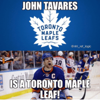 Logic, Memes, and National Hockey League (NHL): JOHN TAVARES  TORONT  MAPLE  LEAFS  @nhl ref logic  19  SATORONTO MAPLE  LEAF! I TOLD YOU ALL!!! TAG SOME LEAFS FANS!! @johntavares