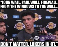 "John Wall, Los Angeles Lakers, and Nba: ""JOHN WALL, PAUL WALL, FIREWALL,  FROM THE WINDOWS TO THE WALL...  S ANGSLES  ERS  UCLA  ERS  UCLA Health  ONBAMEMES  alth  KERS  A Health  AKERS  UC  LAKERS.COM  ne A  DON'T MATTER. LAKERS IN OT"" 😭😂"