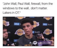 "John Wall, Los Angeles Lakers, and Windows: John Wall, Paul Wall, firewall, from thee  windows to the wall.. don't matter.  Lakers in OT.""  ANGLES  UCLA Health  Ith  AKER  A Health  UC  LAKERS.COM WHO DID THIS AND WHAT ARE THE NAMES AND WHERABOUTS OF THEIR LOVED ONES 🔫😭"