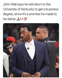 John Wall, Memes, and Respect: John Wall says he will return to the  University of Kentucky to get a business  degree, since it's a promise he made to  his father  NBAMEMES Respect to John Wall for doing that 🙏🏽👀💯 - Follow @_nbamemes._