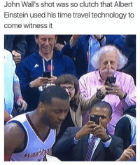Albert Einstein, Bruh, and Nba: John Wall's shot was so clutch that Albert  Einstein used his time travel technology to  come witness it Bruh